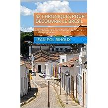 52 chroniques pour découvrir le Brésil: Les régions et les cités, l'histoire, l'économie et la vie au quotidien (French Edition)