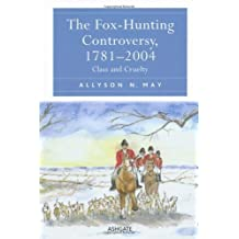 The Fox-Hunting Controversy, 1781-2004: Class and Cruelty New edition by May, Allyson N. (2013) Hardcover