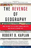 Book cover for The Revenge of Geography: What the Map Tells Us About Coming Conflicts and the Battle Against Fate