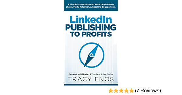 Linkedin publishing to profits a simple 5 step system to attract linkedin publishing to profits a simple 5 step system to attract high paying clients media attention speaking engagements kindle edition by tracy malvernweather Gallery