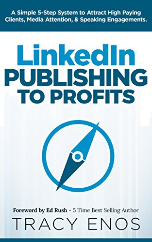 B.E.S.T LinkedIn Publishing to Profits: A Simple 5-Step System to Attract High Paying Clients, Media Attenti T.X.T
