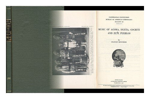 Music of Acoma, Isleta, Cochiti, and Zuni Pueblos (Smithsonian Institution / Bureau of American Ethnology, Bulletin No. 165) by Frances Densmore (1957-06-03) ()