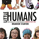 Little Humans by Stanton, Brandon (2015) Hardcover