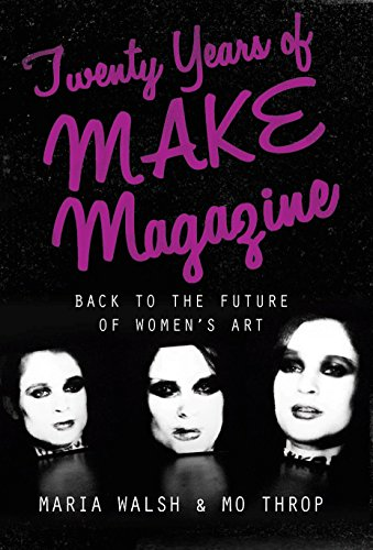 Twenty Years Of MAKE Magazine: Back To The Future Of Women's Art (International Library Of Modern And Contemporary Art)