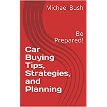 Car Buying Tips, Strategies, and Planning: Be Prepared! (English Edition)