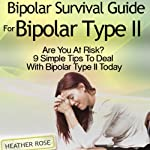 Bipolar 2: Bipolar Survival Guide for Bipolar Type II: Are You at Risk? 9 Simple Tips to Deal with Bipolar Type II Today | Heather Rose
