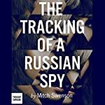 The Tracking of a Russian Spy | Mitch Swenson