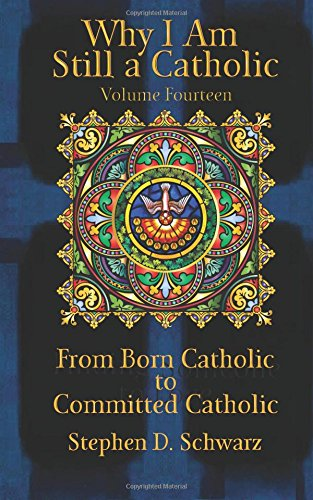 Read Online Why I Am Still a Catholic: From Born Catholic to Committed Catholic (Volume 14) pdf