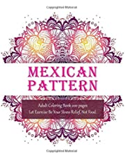 Mexican Pattern Adult Coloring Book 200 pages - Let Exercise Be Your Stress Relief, Not Food.