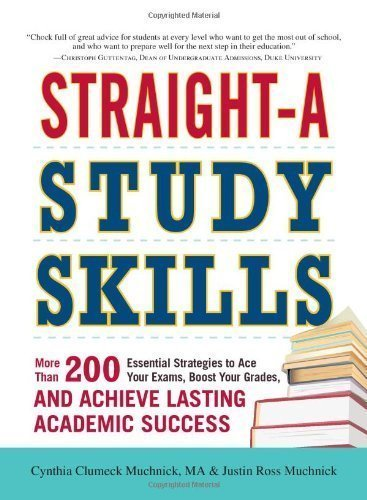 Straight-A Study Skills: More Than 200 Essential Strategies to Ace Your Exams, Boost Your Grades, and Achieve Lasting Academic Success by Muchnick, Cynthia Clumeck, Muchnick, Justin Ross (1/18/2013)
