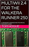 MULTIWII 2.4  FOR THE  WALKERA RUNNER 250: A FIRMWARE UPGRADE  AND  TECHNICAL RESOURCE GUIDE