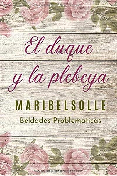 El Duque y la Plebeya: Saga de beldades prolemáticas una novela romantica con amor y odio: Amazon.es: Salsench Olle, Maria Isabel: Libros