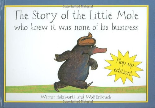 The Story of the Little Mole. Pop-Up Book : Who Knew it Was None of His Business (Anglais) Relié – 11 octobre 2007 Werner Holzwarth Pavilion Children' s Books 1843650959 Children: Kindergarten