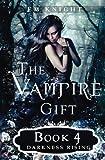 The Vampire Gift 4: Darkness Rising (Volume 4)
