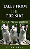TALES FROM THE FUR SIDE: Purrfectly Adorable Cat Stories