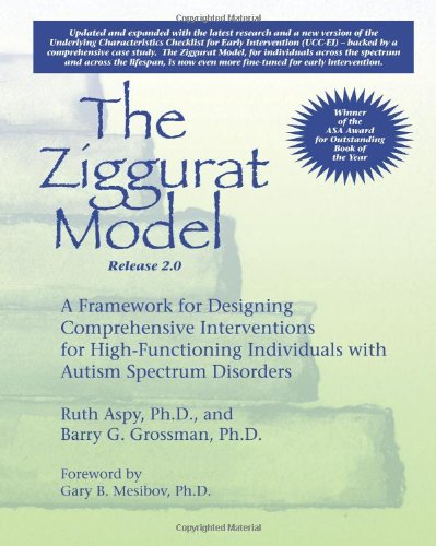 The Ziggurat Model A Framework for Designing Comprehensive Interventions for Individuals with High-Functioning Autism and Asperger Syndrome Updated and Expanded Edition