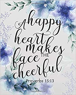 a happy heart makes the face cheerful floral bible quotes for