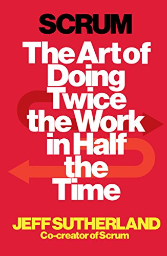 Scrum: The Art of Doing Twice the Work in Half the Time (Examples Of Insight Learning In Everyday Life)