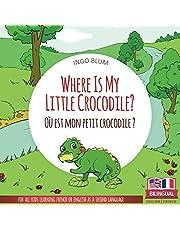 Where Is My Little Crocodile? - Où est mon petit crocodile?: Bilingual English - French Picture Book for Children Ages 2-6 (Where Is...? - Où est...?)