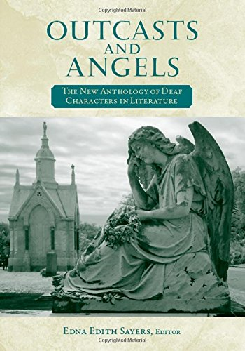 Outcasts and Angels: The New Anthology of Deaf Characters in Literature