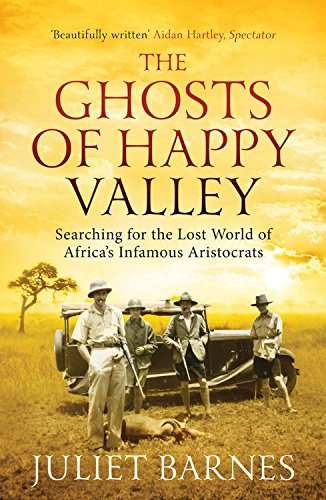 The Ghosts of Happy Valley: Searching for the Lost World of Africa's Infamous - Store Happy Valley