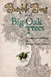 Bumble Bees and Big Oak Trees: A Collection of Poems