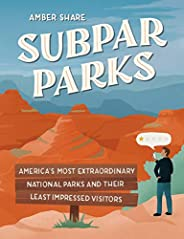 Subpar Parks: America's Most Extraordinary National Parks and Their Least Impressed Visi