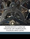 Ashburner's concise treatise on mortgages, pledges and liens Pdf