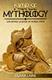 Norse Mythology: Unearthed Legends of Nordic Myth (Norse Mythology, Greek Mythology, Egyptian Mythology, Beliefs, Rituals)