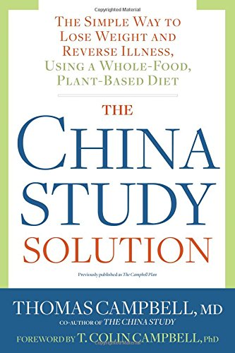 the-china-study-solution-the-simple-way-to-lose-weight-and-reverse-illness-using-a-whole-food-plant-