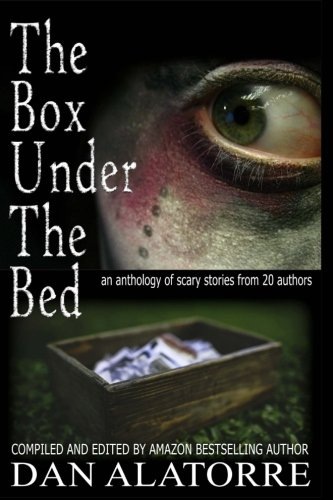 The Box Under The Bed: an anthology of scary stories from 20 authors