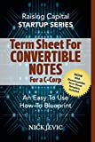 Writing Term Sheets For Convertible Note Offerings (for C-Corps): An Easy To Use How-To Blueprint (Startup Series)