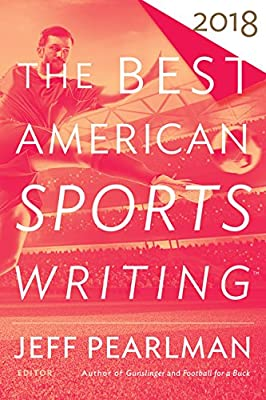 The Best American Sports Writing 2018 (The Best American Series )