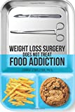 Weight Loss Surgery Does NOT Cure Food Addiction