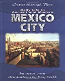 Daily Life in Ancient and Modern Mexico City by Steve Cory front cover