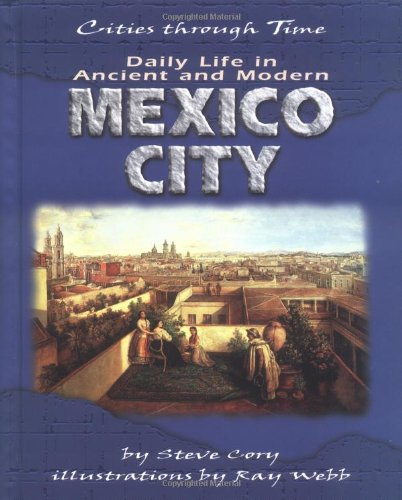 Daily Life in Ancient and Modern Mexico City (Cities Through Time)