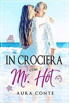 In crociera con Mr. Hot (Italian Edition) by [Conte, Aura]