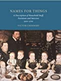 Names for Things: A Description of Household Stuff, Furniture and Interiors 1500-1700