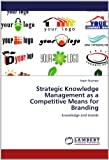 Strategic Knowledge Management As a Competitive Means for Branding, Arash Najmaei, 3848417154