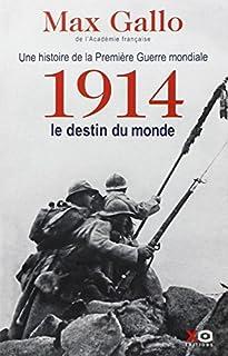 Une histoire de la Première guerre mondiale : [1] : 1914, le destin du monde, Gallo, Max