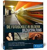 Die Fotoschule in Bildern. Bildgestaltung