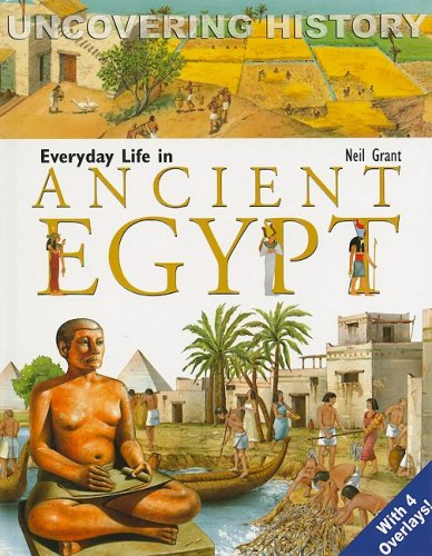 Everyday Life in Ancient Egypt (Uncovering History)