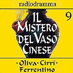 Il mistero del vaso cinese 9 | Carlo Oliva,Massimo Cirri,G. Sergio Ferrentino