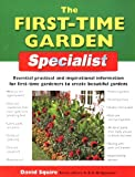 The First-Time Garden Specialist: Essential Practical and Inspirational Information for First-Time Gardeners to Create Beautiful Gardens (Specialist Series)