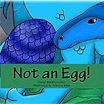 Not an Egg! | Cheryl Matthynssens