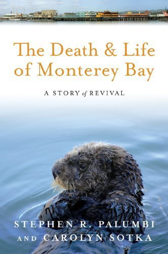 The Death and Life of Monterey Bay: A Story of Revival 2nd by Palumbi PhD, Dr. Stephen R, Sotka M.A., Ms. Carolyn (2012) Paperback