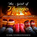The Spirit of Hygge: How to Embrace the Hygge Lifestyle of Cosy & Simple Living Audiobook by Carl Christensen Narrated by Paul Stefano