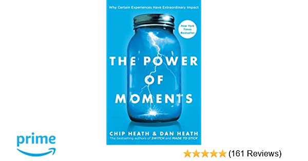 The power of moments why certain experiences have extraordinary the power of moments why certain experiences have extraordinary impact chip heath dan heath 9781501147760 amazon books fandeluxe Images