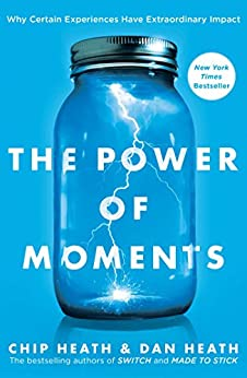 The Power of Moments: Why Certain Experiences Have Extraordinary Impact by [Heath, Chip, Heath, Dan]