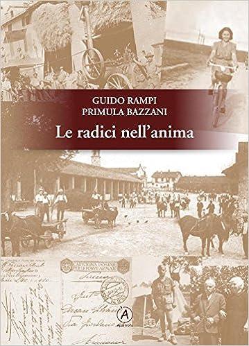Le radici nell'anima - Primula Bazzani - Guido Rampi
